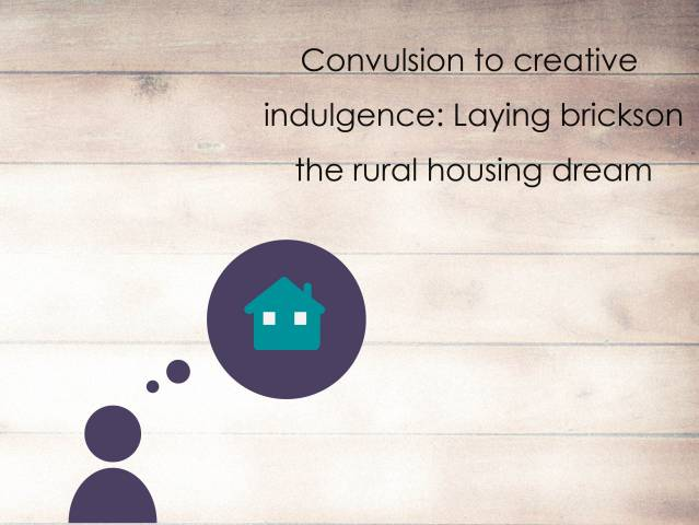 Convulsion to creative indulgence: Laying bricks on the rural housing dream